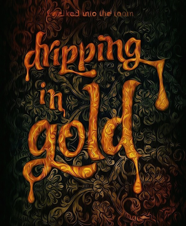 Dripping in Gold